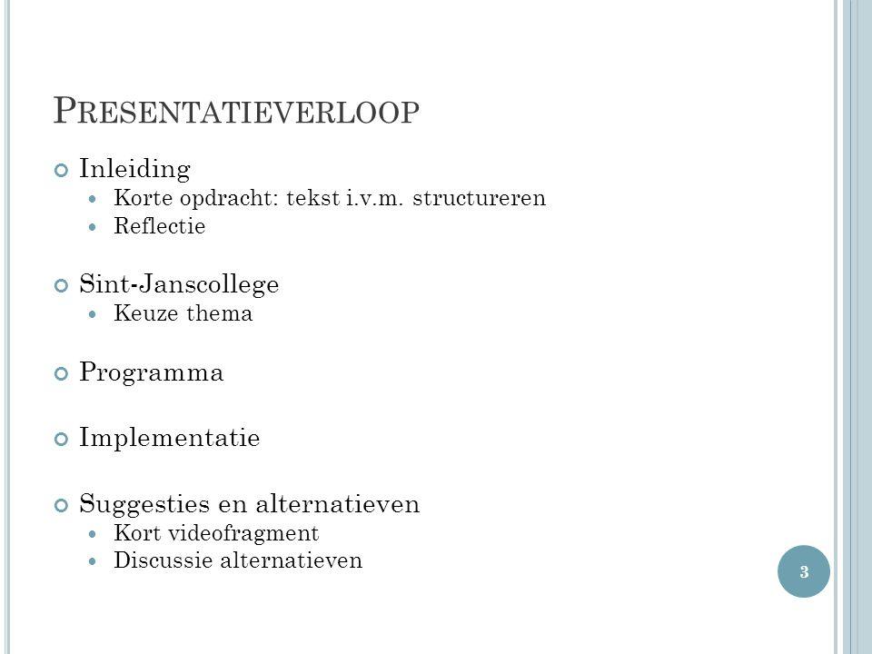 P RESENTATIEVERLOOP Inleiding Korte opdracht: tekst i.v.m. structureren Reflectie Sint-Janscollege Keuze thema Programma Implementatie Suggesties en a