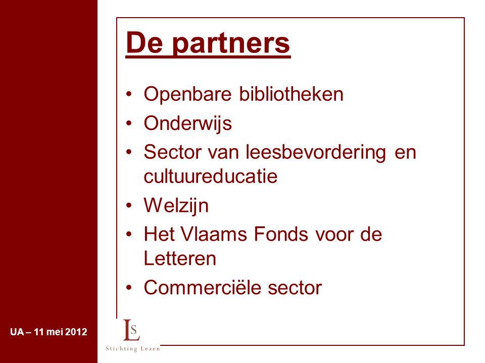 De partners Openbare bibliotheken Onderwijs Sector van leesbevordering en cultuureducatie Welzijn Het Vlaams Fonds voor de Letteren Commerciële sector UA – 11 mei 2012