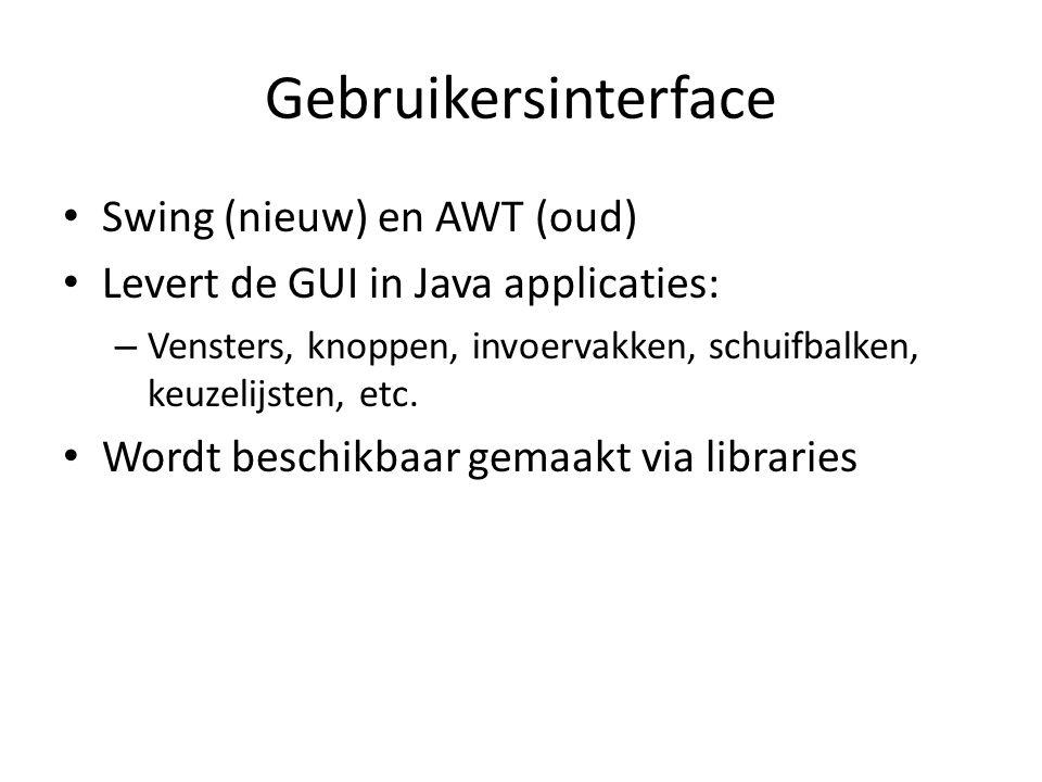 Gebruikersinterface Swing (nieuw) en AWT (oud) Levert de GUI in Java applicaties: – Vensters, knoppen, invoervakken, schuifbalken, keuzelijsten, etc.