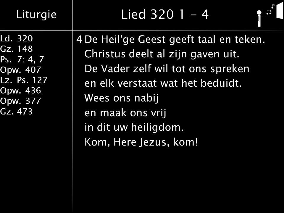 Liturgie Ld.320 Gz.148 Ps.7: 4, 7 Opw.407 Lz.Ps. 127 Opw.436 Opw.377 Gz.473 4De Heil'ge Geest geeft taal en teken. Christus deelt al zijn gaven uit. D
