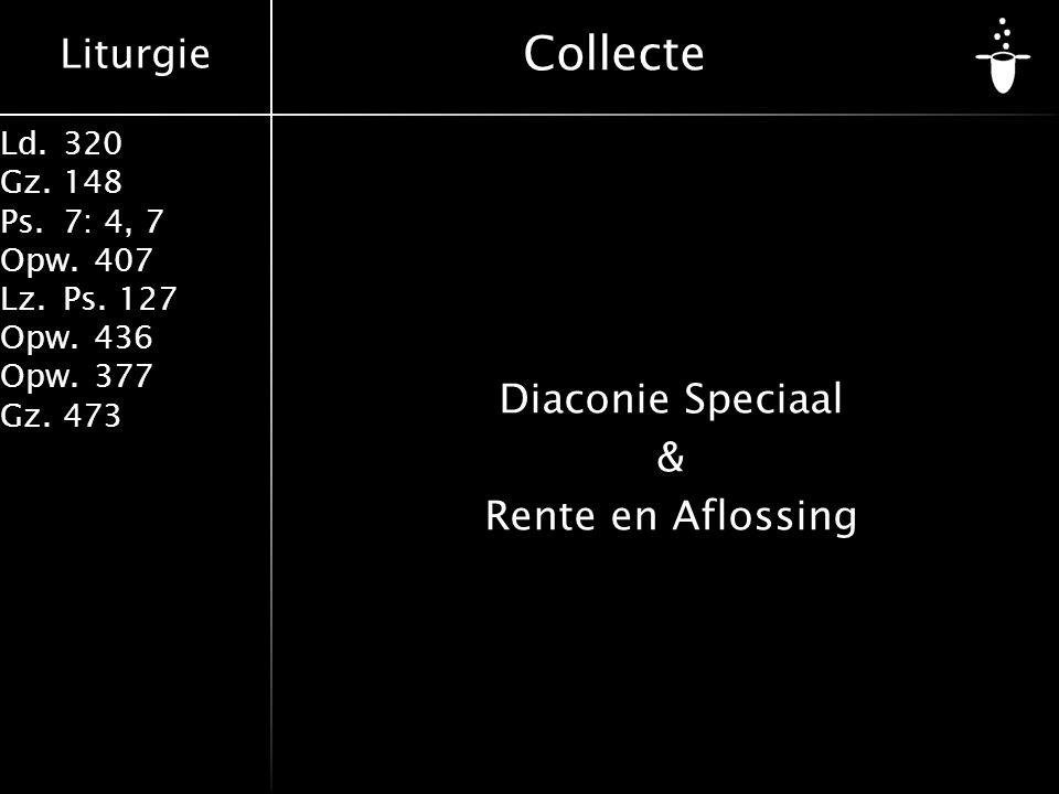 Liturgie Ld.320 Gz.148 Ps.7: 4, 7 Opw.407 Lz.Ps. 127 Opw.436 Opw.377 Gz.473 Collecte Diaconie Speciaal & Rente en Aflossing