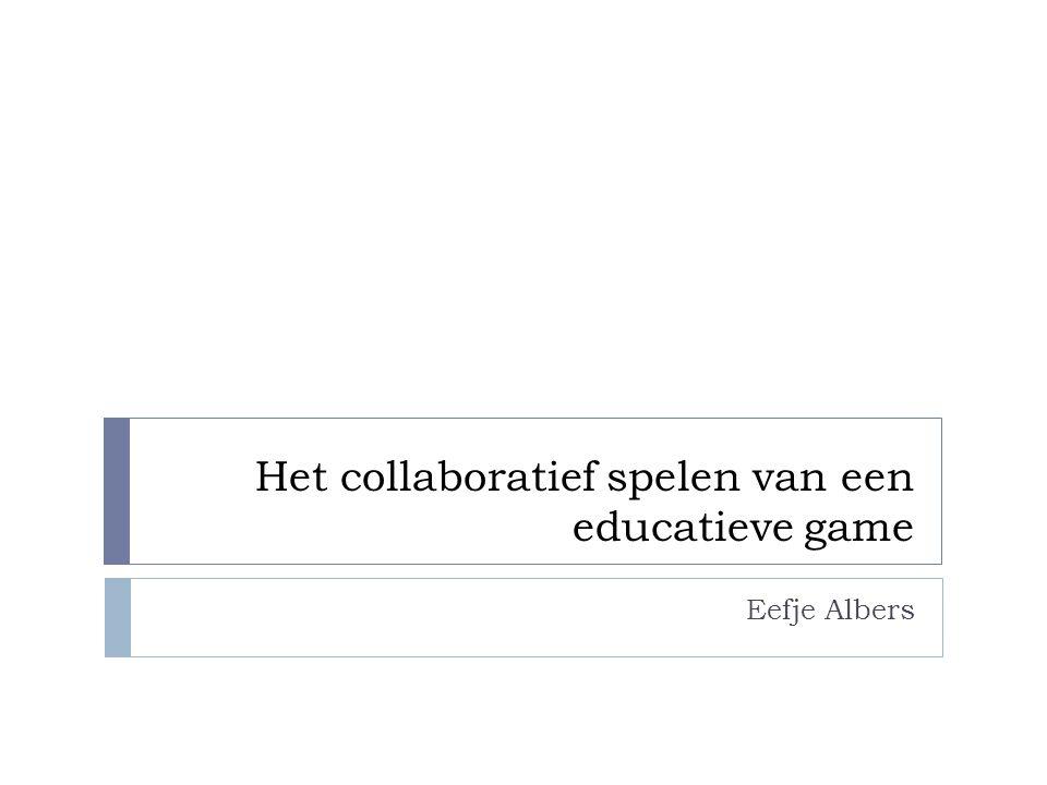 Het collaboratief spelen van een educatieve game Eefje Albers