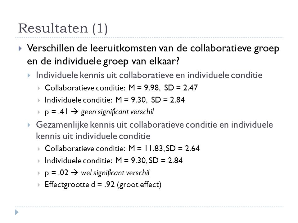 Resultaten (1)  Verschillen de leeruitkomsten van de collaboratieve groep en de individuele groep van elkaar?  Individuele kennis uit collaboratieve