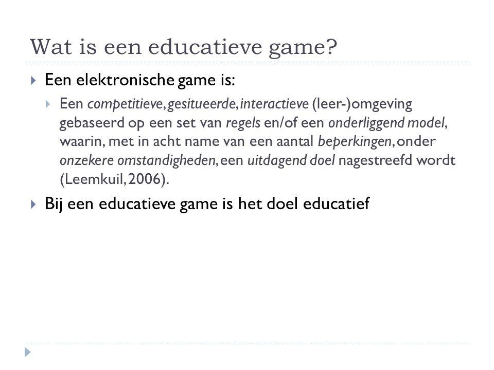 Wat is een educatieve game?  Een elektronische game is:  Een competitieve, gesitueerde, interactieve (leer-)omgeving gebaseerd op een set van regels