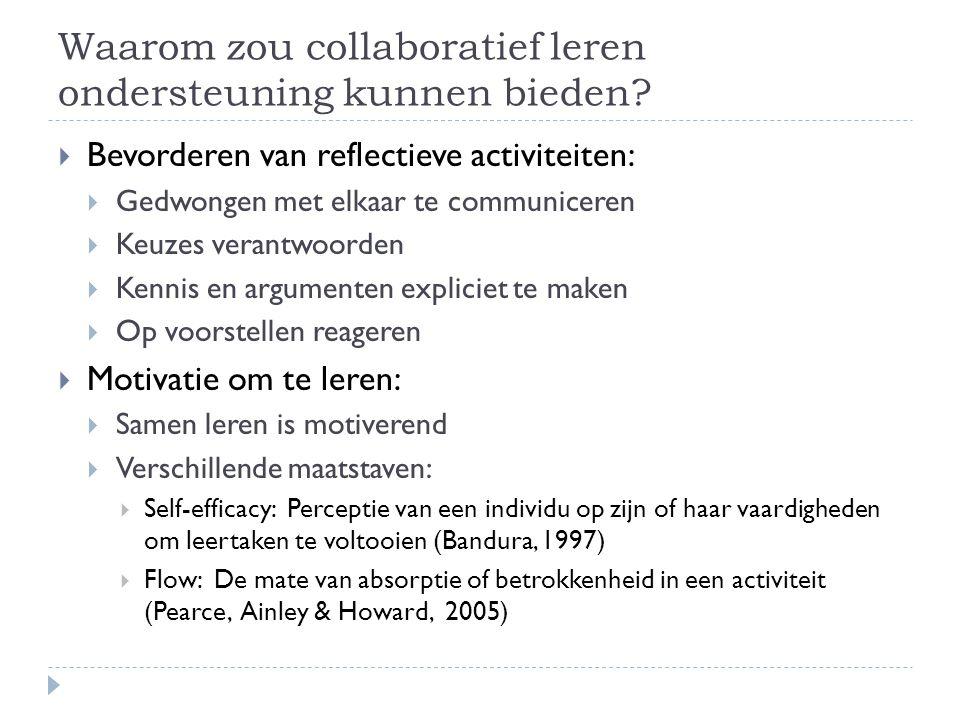 Waarom zou collaboratief leren ondersteuning kunnen bieden?  Bevorderen van reflectieve activiteiten:  Gedwongen met elkaar te communiceren  Keuzes