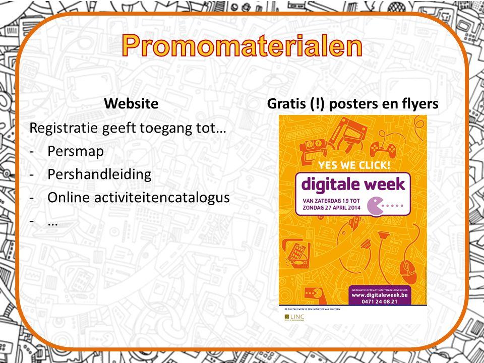 Website Registratie geeft toegang tot… -Persmap -Pershandleiding -Online activiteitencatalogus -… Gratis (!) posters en flyers