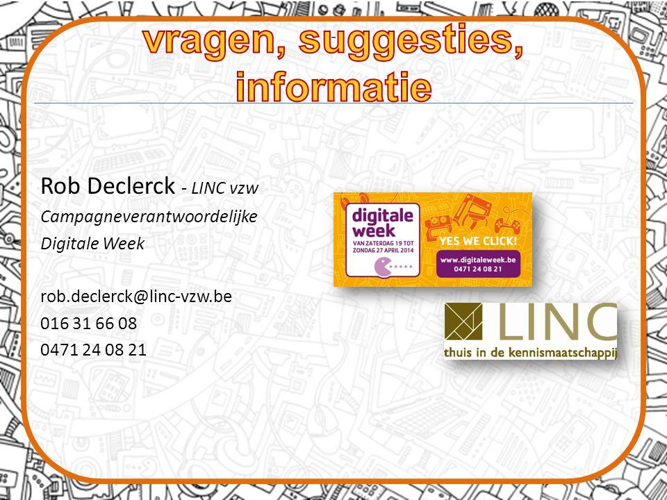 Rob Declerck - LINC vzw Campagneverantwoordelijke Digitale Week rob.declerck@linc-vzw.be 016 31 66 08 0471 24 08 21