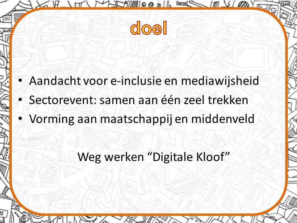 Aandacht voor e-inclusie en mediawijsheid Sectorevent: samen aan één zeel trekken Vorming aan maatschappij en middenveld Weg werken Digitale Kloof