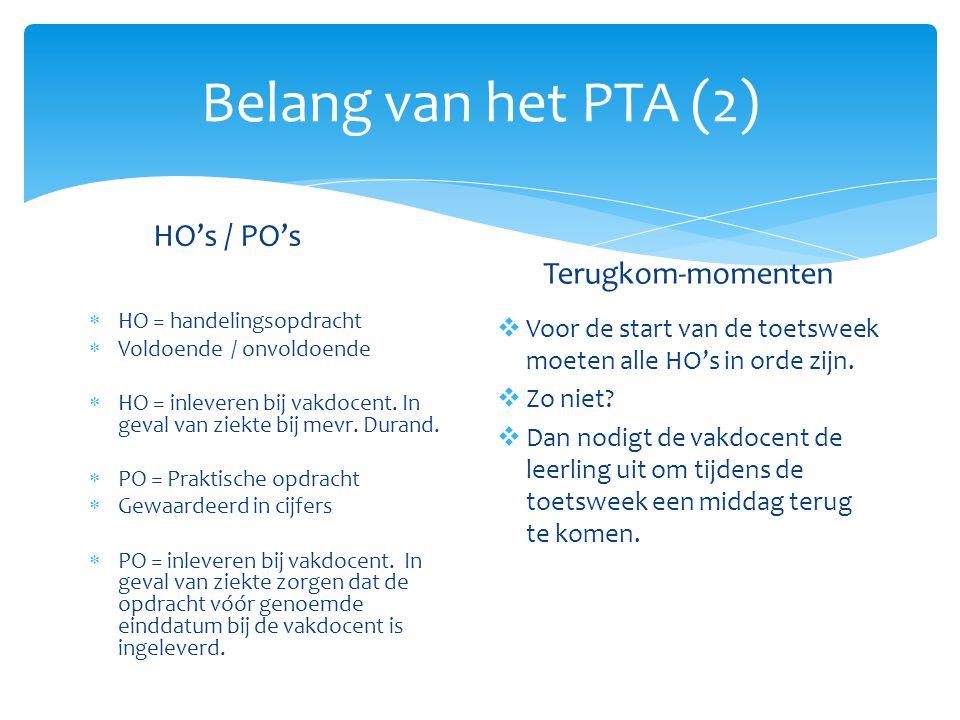 Belang van het PTA (2) HO's / PO's  HO = handelingsopdracht  Voldoende / onvoldoende  HO = inleveren bij vakdocent.