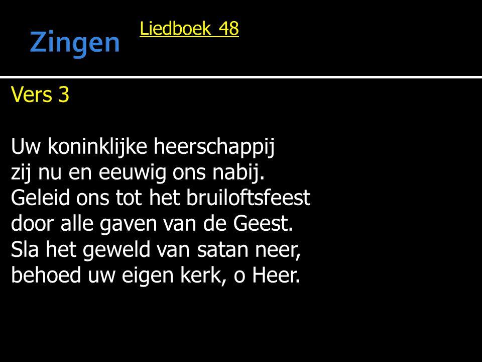 Liedboek 48 Vers 3 Uw koninklijke heerschappij zij nu en eeuwig ons nabij.