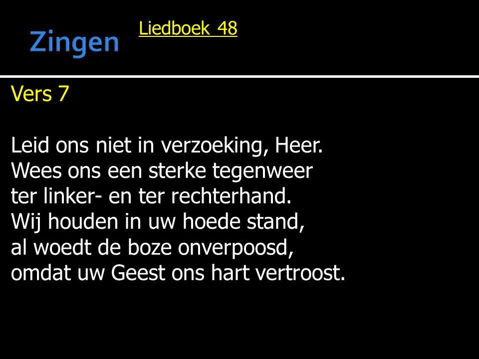 Liedboek 48 Vers 7 Leid ons niet in verzoeking, Heer. Wees ons een sterke tegenweer ter linker- en ter rechterhand. Wij houden in uw hoede stand, al w