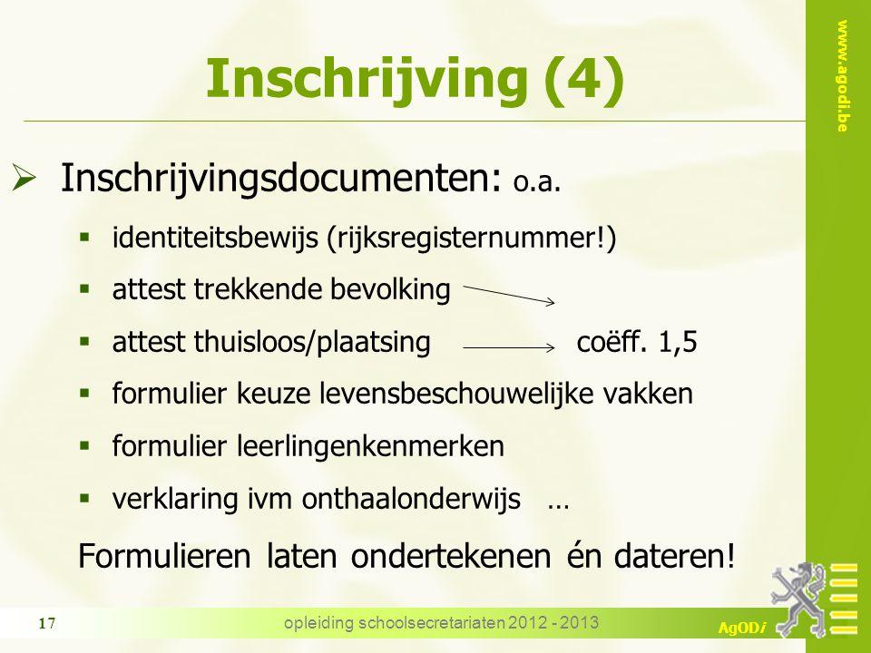 www.agodi.be AgODi opleiding schoolsecretariaten 2012 - 2013 17 Inschrijving (4)  Inschrijvingsdocumenten: o.a.