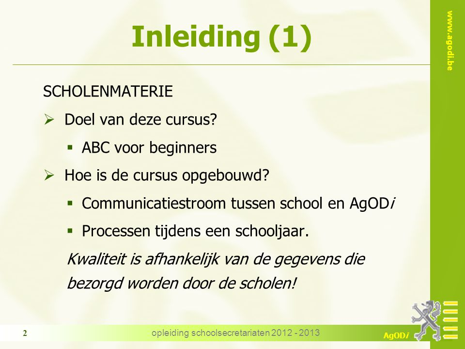 www.agodi.be AgODi opleiding schoolsecretariaten 2012 - 2013 2 Inleiding (1) SCHOLENMATERIE  Doel van deze cursus.