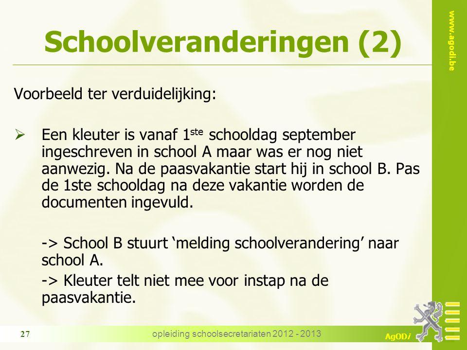 www.agodi.be AgODi opleiding schoolsecretariaten 2012 - 2013 27 Schoolveranderingen (2) Voorbeeld ter verduidelijking:  Een kleuter is vanaf 1 ste schooldag september ingeschreven in school A maar was er nog niet aanwezig.
