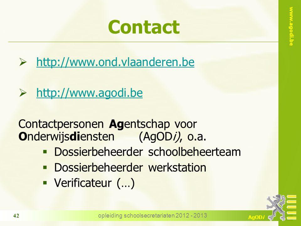 www.agodi.be AgODi opleiding schoolsecretariaten 2012 - 2013 42 Contact  http://www.ond.vlaanderen.be http://www.ond.vlaanderen.be  http://www.agodi.be http://www.agodi.be Contactpersonen Agentschap voor Onderwijsdiensten (AgODi), o.a.