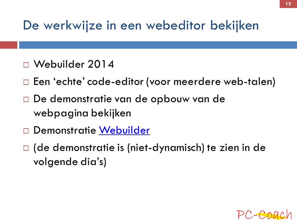De werkwijze in een webeditor bekijken  Webuilder 2014  Een 'echte' code-editor (voor meerdere web-talen)  De demonstratie van de opbouw van de webpagina bekijken  Demonstratie WebuilderWebuilder  (de demonstratie is (niet-dynamisch) te zien in de volgende dia's) 12