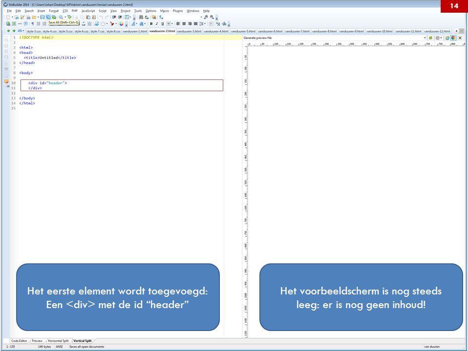 Het eerste element wordt toegevoegd: Een met de id header Het voorbeeldscherm is nog steeds leeg: er is nog geen inhoud.