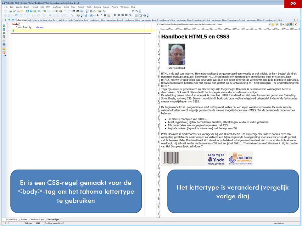 Er is een CSS-regel gemaakt voor de -tag om het tahoma lettertype te gebruiken Het lettertype is veranderd (vergelijk vorige dia) 29