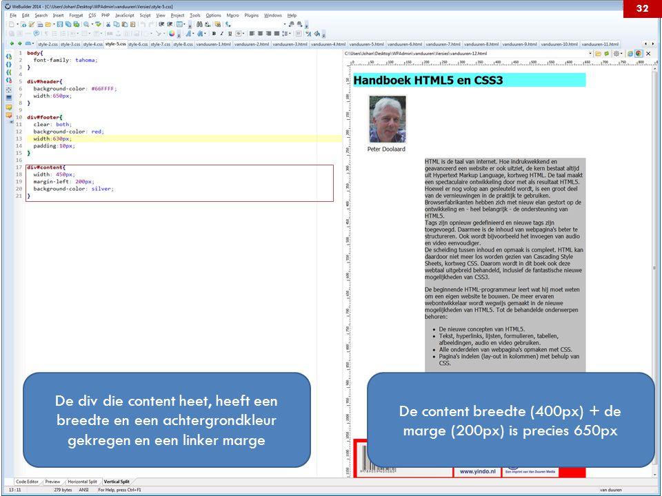 De div die content heet, heeft een breedte en een achtergrondkleur gekregen en een linker marge De content breedte (400px) + de marge (200px) is precies 650px 32
