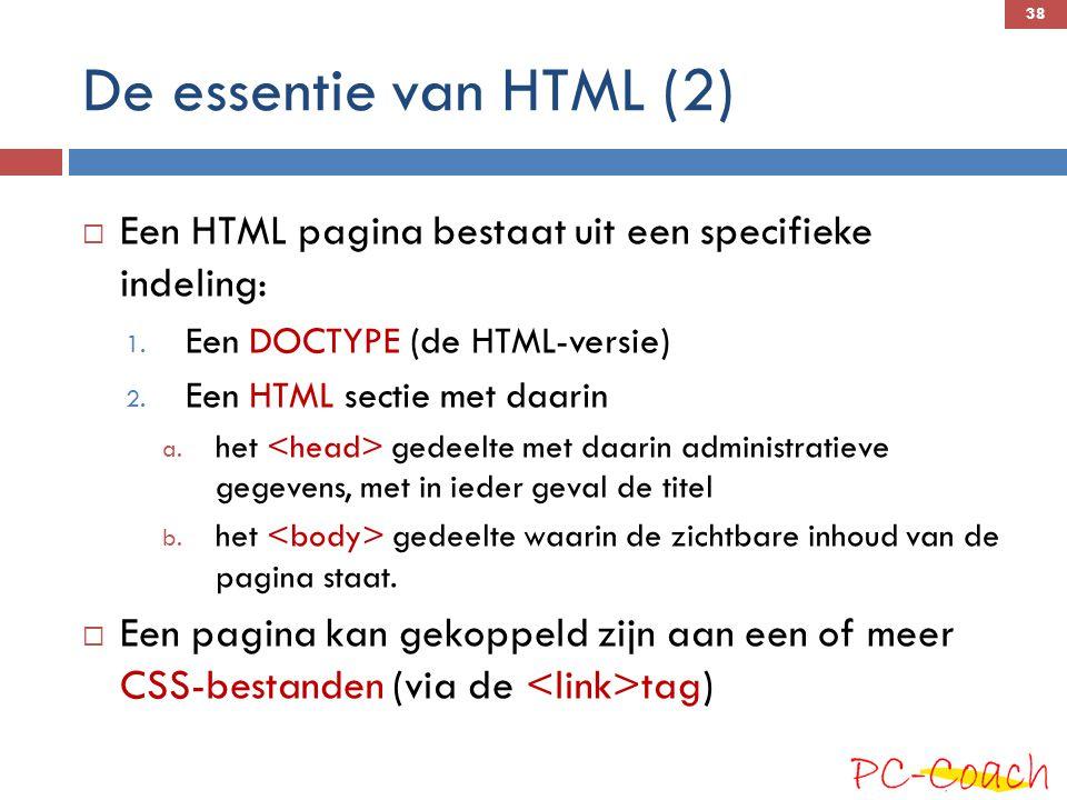 De essentie van HTML (2)  Een HTML pagina bestaat uit een specifieke indeling: 1.