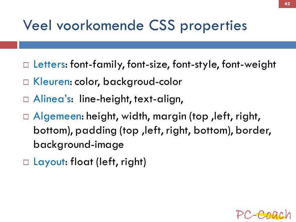 Veel voorkomende CSS properties  Letters: font-family, font-size, font-style, font-weight  Kleuren: color, backgroud-color  Alinea's: line-height, text-align,  Algemeen: height, width, margin (top,left, right, bottom), padding (top,left, right, bottom), border, background-image  Layout: float (left, right) 42