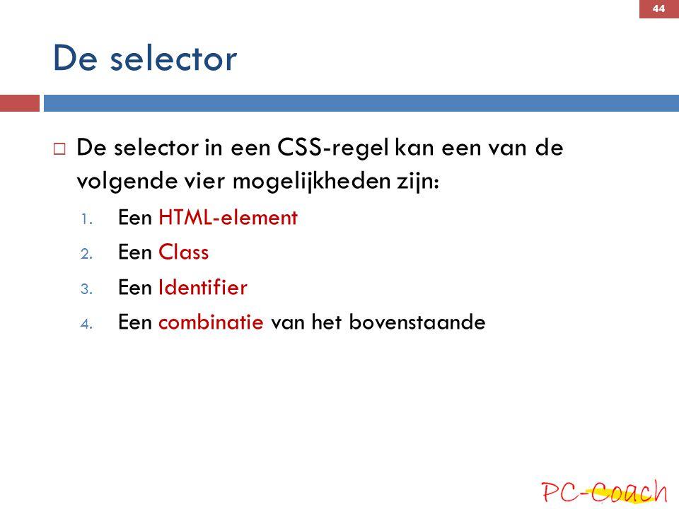 De selector  De selector in een CSS-regel kan een van de volgende vier mogelijkheden zijn: 1.