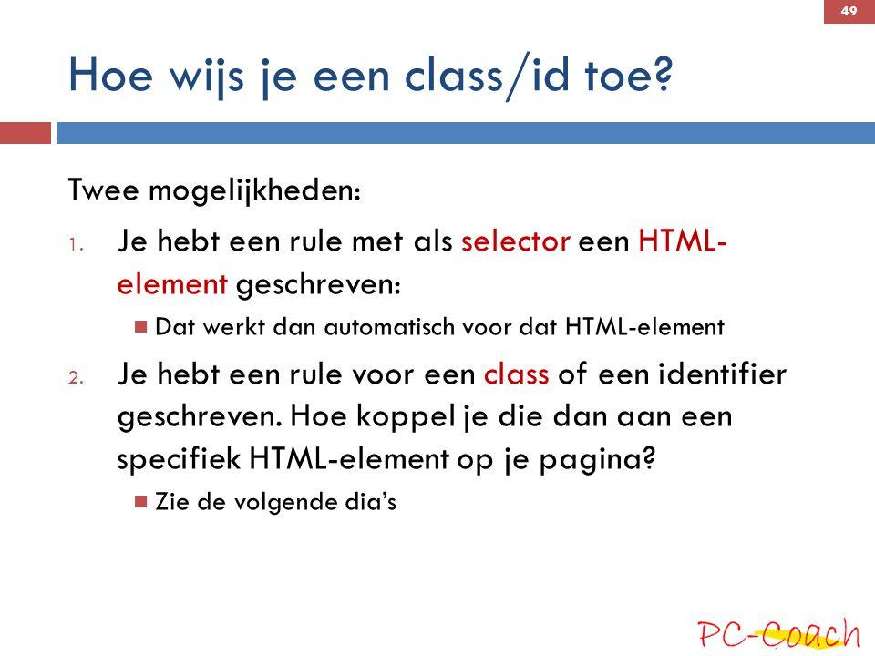 Hoe wijs je een class/id toe.Twee mogelijkheden: 1.