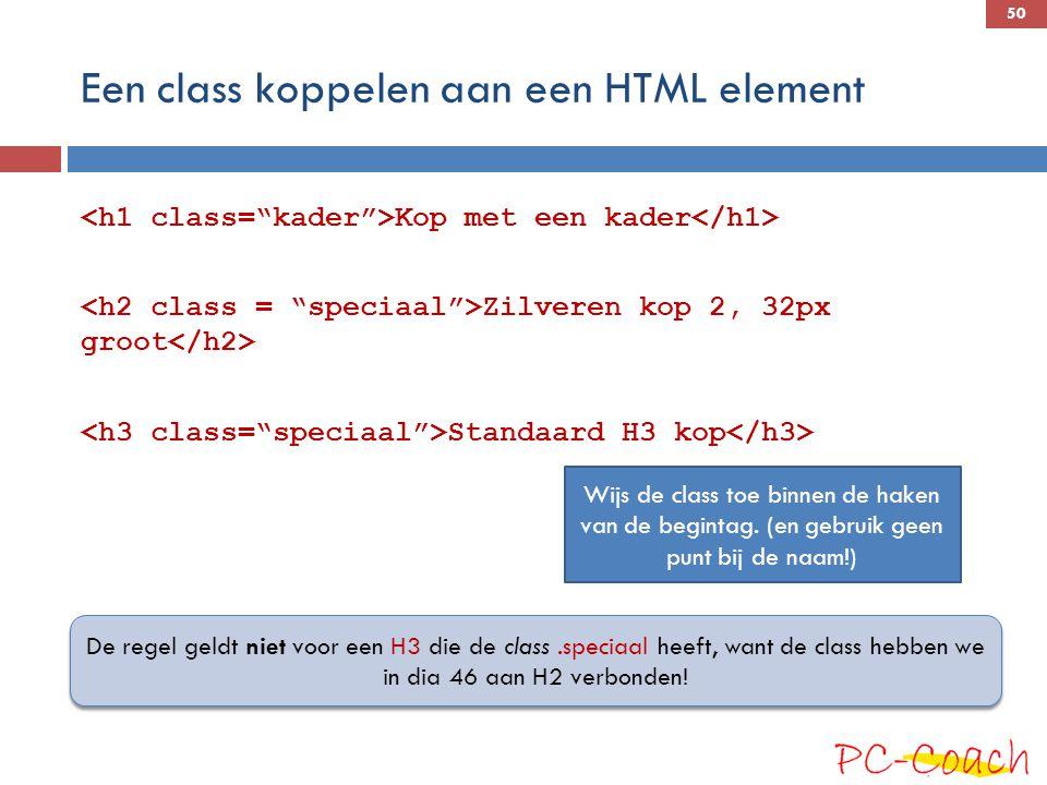 Een class koppelen aan een HTML element Kop met een kader Zilveren kop 2, 32px groot Standaard H3 kop De regel geldt niet voor een H3 die de class.speciaal heeft, want de class hebben we in dia 46 aan H2 verbonden.