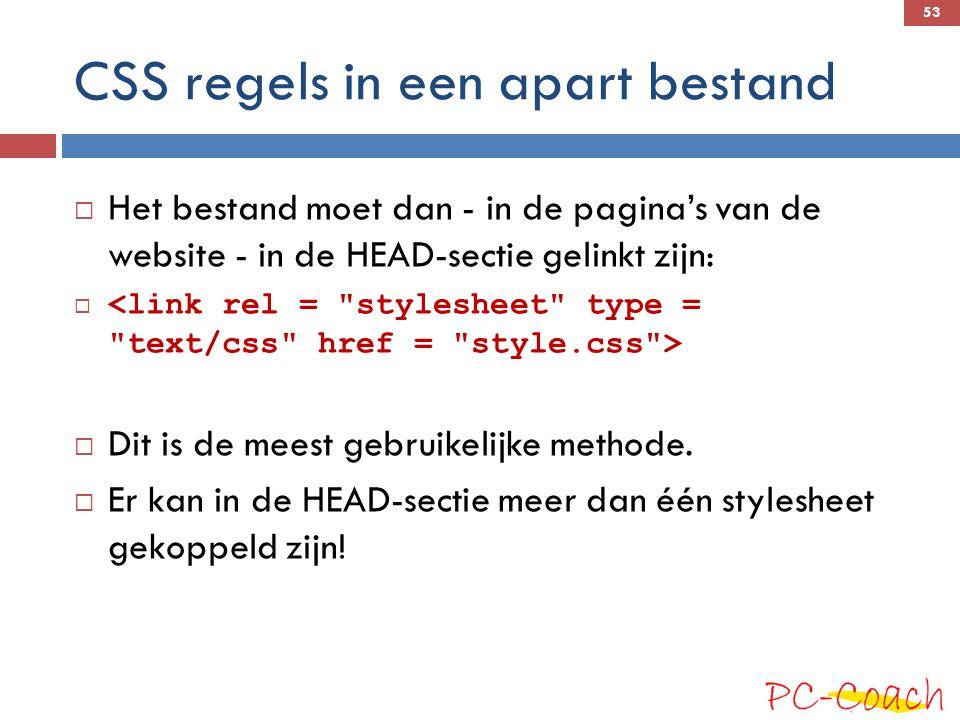 CSS regels in een apart bestand  Het bestand moet dan - in de pagina's van de website - in de HEAD-sectie gelinkt zijn:   Dit is de meest gebruikelijke methode.