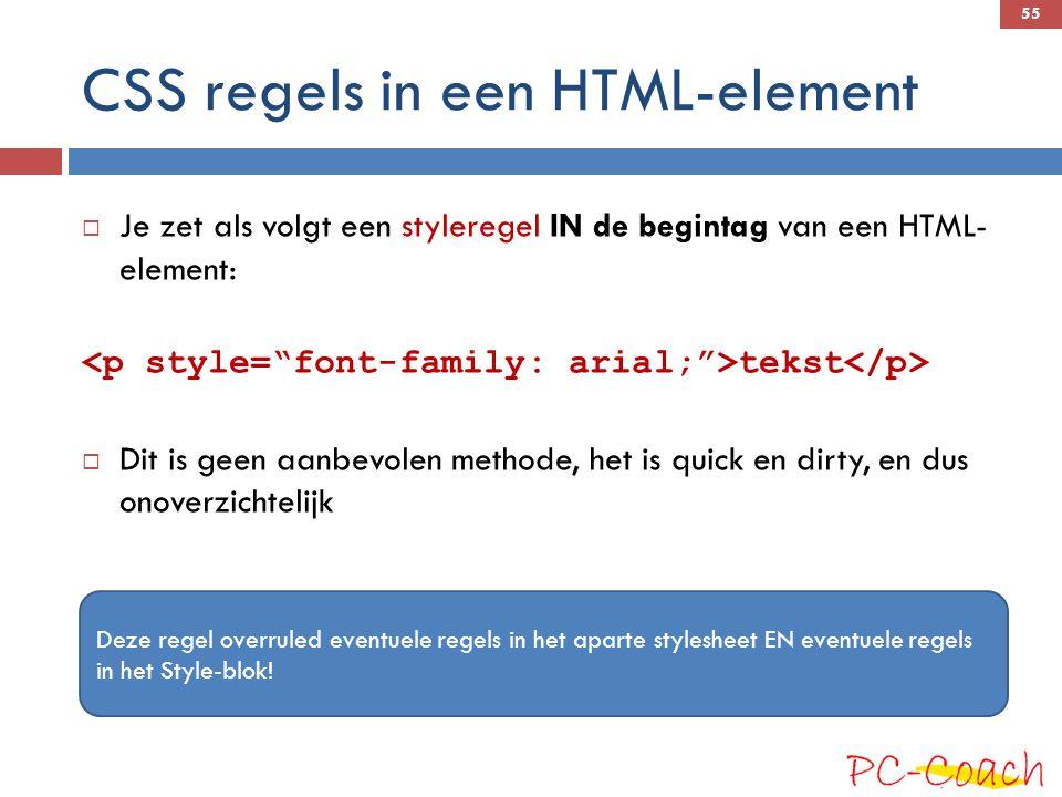 CSS regels in een HTML-element  Je zet als volgt een styleregel IN de begintag van een HTML- element: tekst  Dit is geen aanbevolen methode, het is quick en dirty, en dus onoverzichtelijk Deze regel overruled eventuele regels in het aparte stylesheet EN eventuele regels in het Style-blok.