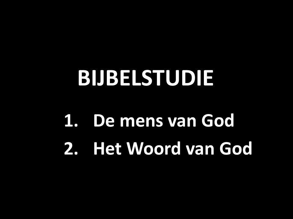 BIJBELSTUDIE 1.De mens van God 2.Het Woord van God