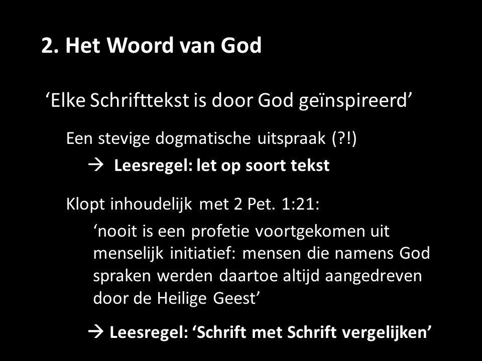 2. Het Woord van God 'Elke Schrifttekst is door God geïnspireerd' Een stevige dogmatische uitspraak (?!)  Leesregel: let op soort tekst Klopt inhoude