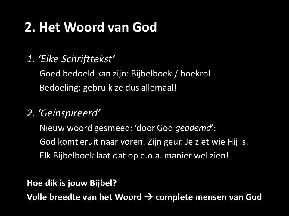2. Het Woord van God 1. 'Elke Schrifttekst' Goed bedoeld kan zijn: Bijbelboek / boekrol Bedoeling: gebruik ze dus allemaal! 2. 'Geïnspireerd' Nieuw wo