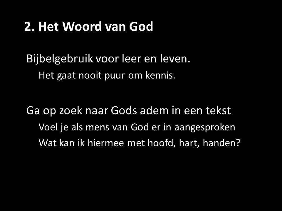 2. Het Woord van God Bijbelgebruik voor leer en leven. Het gaat nooit puur om kennis. Ga op zoek naar Gods adem in een tekst Voel je als mens van God