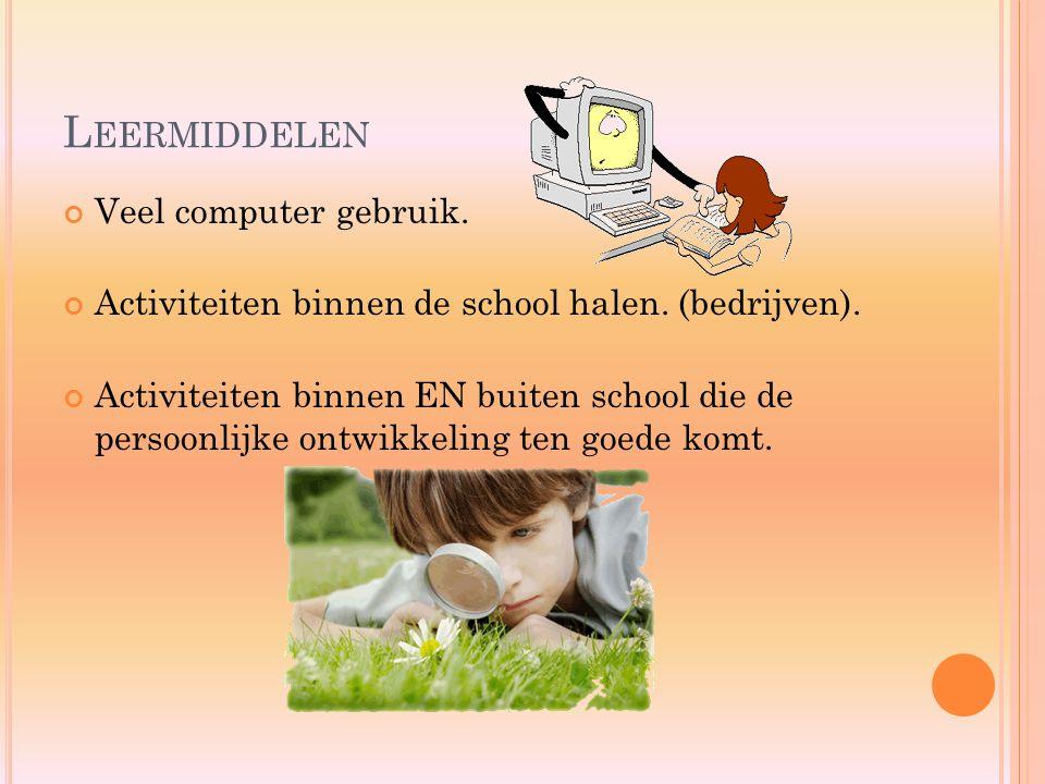 L EERMIDDELEN Veel computer gebruik. Activiteiten binnen de school halen. (bedrijven). Activiteiten binnen EN buiten school die de persoonlijke ontwik