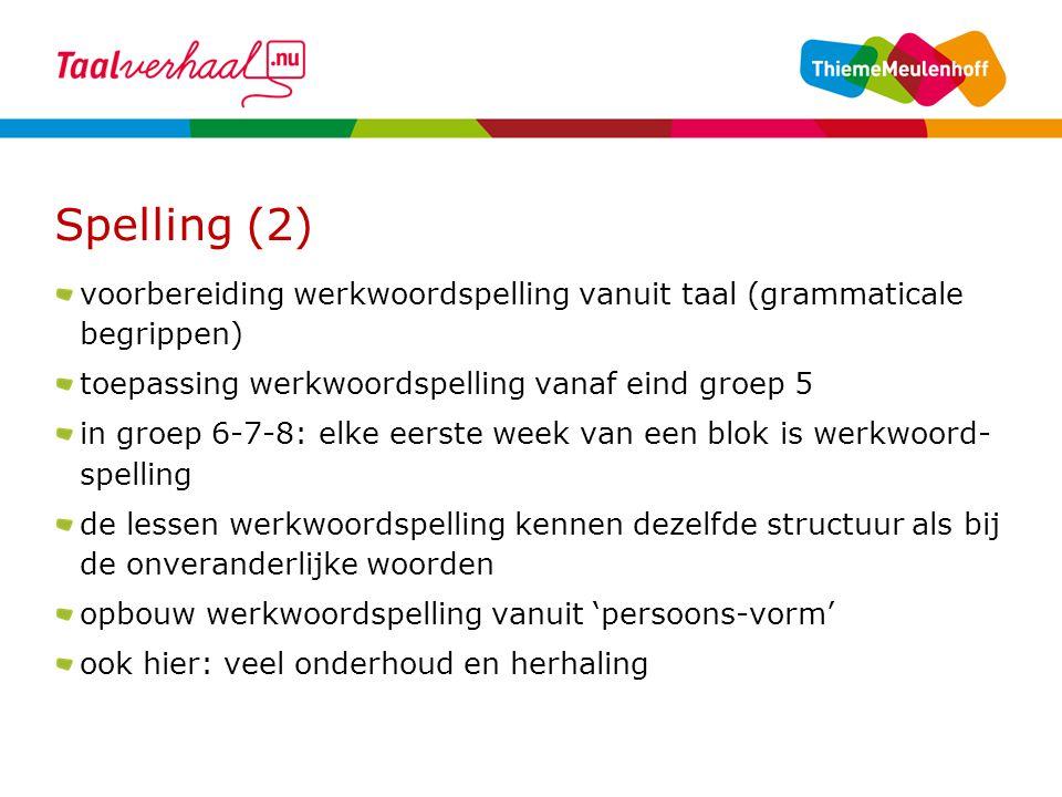 Spelling (2) voorbereiding werkwoordspelling vanuit taal (grammaticale begrippen) toepassing werkwoordspelling vanaf eind groep 5 in groep 6-7-8: elke