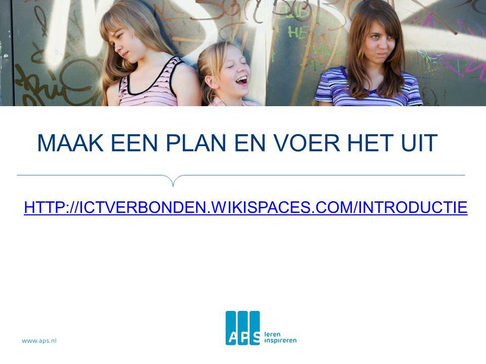 MAAK EEN PLAN EN VOER HET UIT HTTP://ICTVERBONDEN.WIKISPACES.COM/INTRODUCTIE