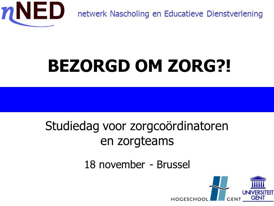 BEZORGD OM ZORG?! Studiedag voor zorgcoördinatoren en zorgteams 18 november - Brussel netwerk Nascholing en Educatieve Dienstverlening