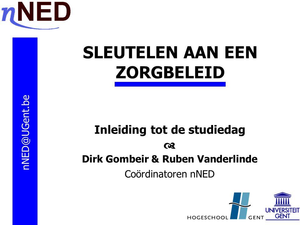 SLEUTELEN AAN EEN ZORGBELEID Inleiding tot de studiedag  Dirk Gombeir & Ruben Vanderlinde Coördinatoren nNED nNED@UGent.be uben.vanderlinde@UGent.be