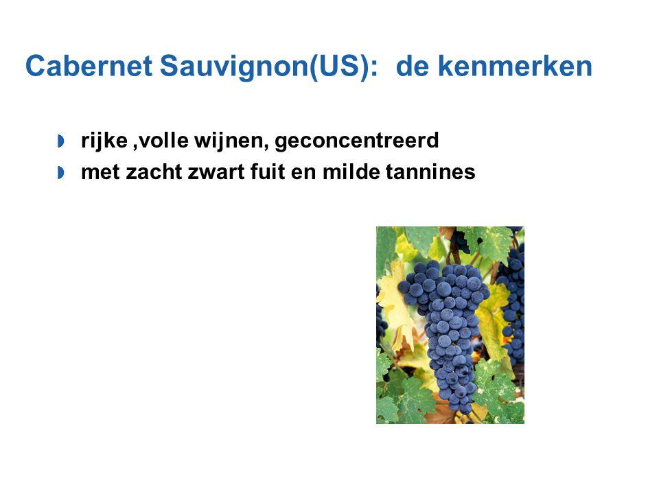 Cabernet Sauvignon(US): de kenmerken  rijke,volle wijnen, geconcentreerd  met zacht zwart fuit en milde tannines