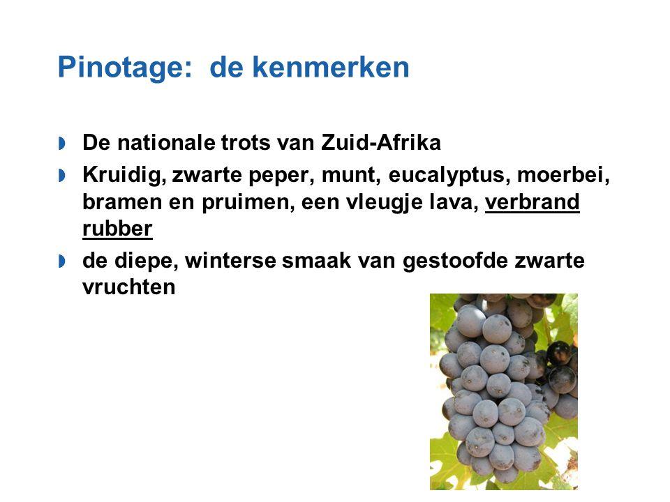 Pinotage: de kenmerken  De nationale trots van Zuid-Afrika  Kruidig, zwarte peper, munt, eucalyptus, moerbei, bramen en pruimen, een vleugje lava, v