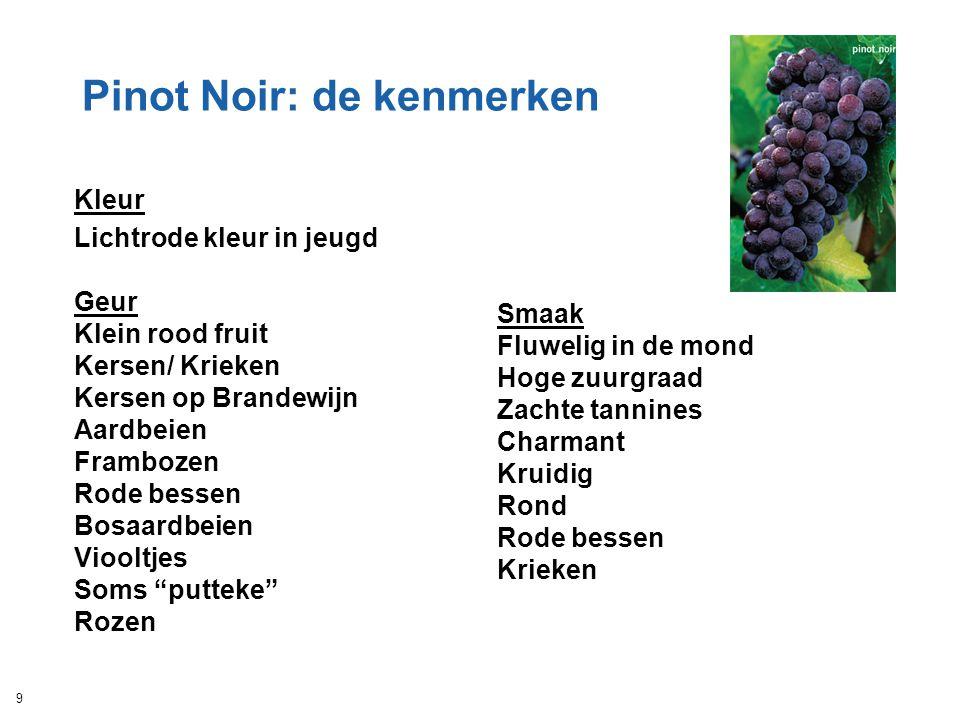 Pinot Noir: de kenmerken Kleur Lichtrode kleur in jeugd Geur Klein rood fruit Kersen/ Krieken Kersen op Brandewijn Aardbeien Frambozen Rode bessen Bos