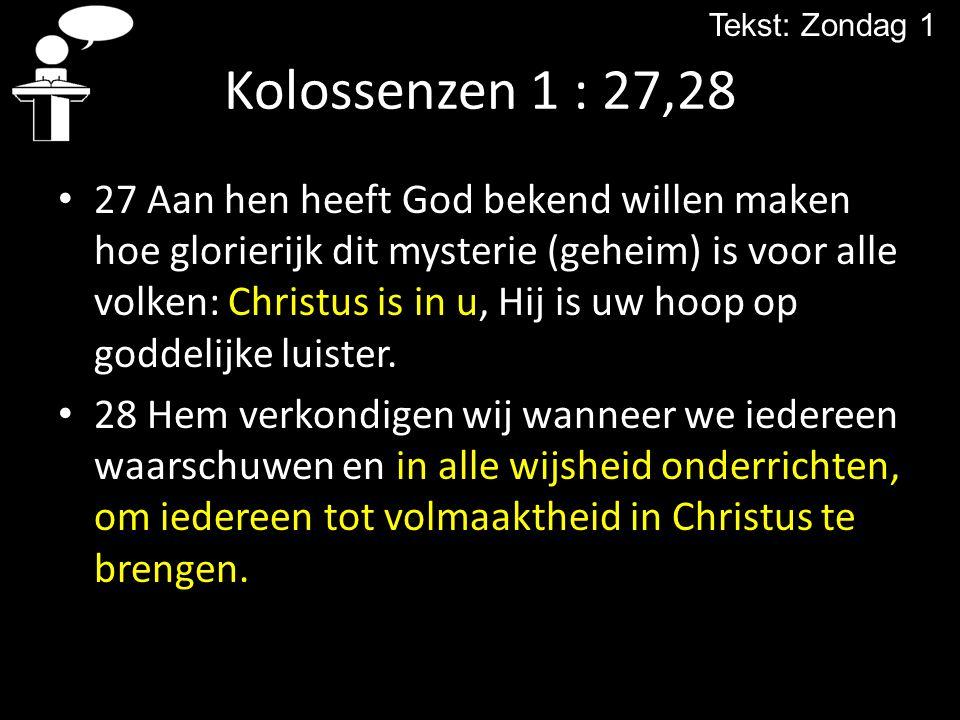 Kolossenzen 1 : 27,28 27 Aan hen heeft God bekend willen maken hoe glorierijk dit mysterie (geheim) is voor alle volken: Christus is in u, Hij is uw h
