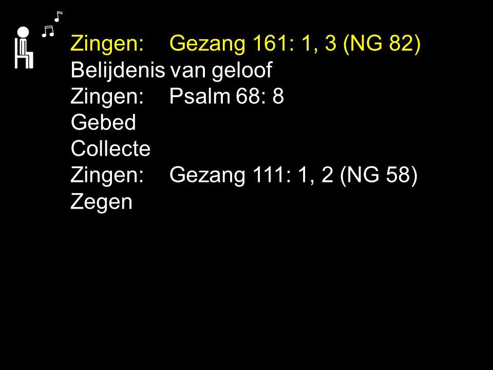 Zingen:Gezang 161: 1, 3 (NG 82) Belijdenis van geloof Zingen:Psalm 68: 8 Gebed Collecte Zingen:Gezang 111: 1, 2 (NG 58) Zegen