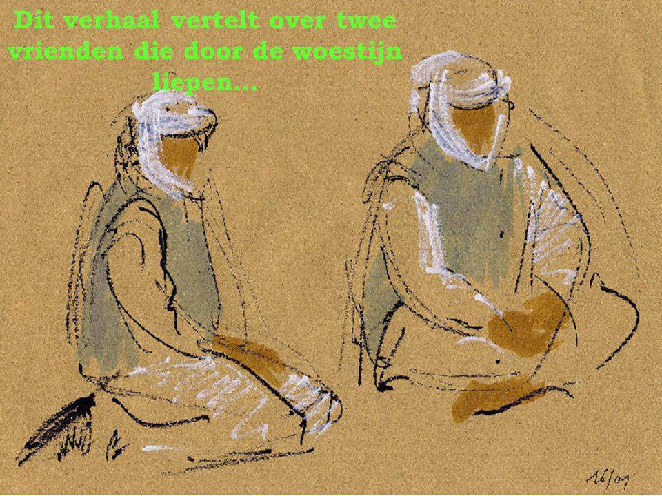 Dit verhaal vertelt over twee vrienden die door de woestijn liepen….