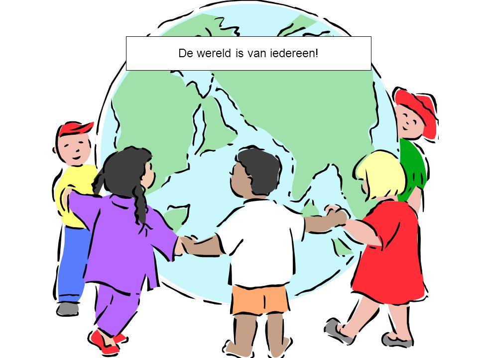 De wereld is van iedereen!