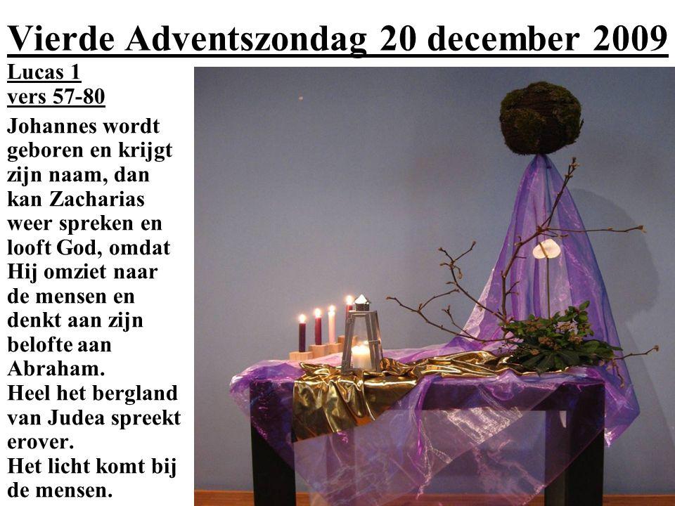 Vierde Adventszondag 20 december 2009 Lucas 1 vers 57-80 Johannes wordt geboren en krijgt zijn naam, dan kan Zacharias weer spreken en looft God, omda