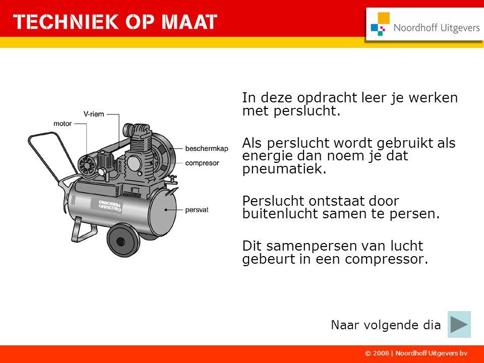 © 2008 | Noordhoff Uitgevers bv In deze opdracht leer je werken met perslucht. Als perslucht wordt gebruikt als energie dan noem je dat pneumatiek. Pe