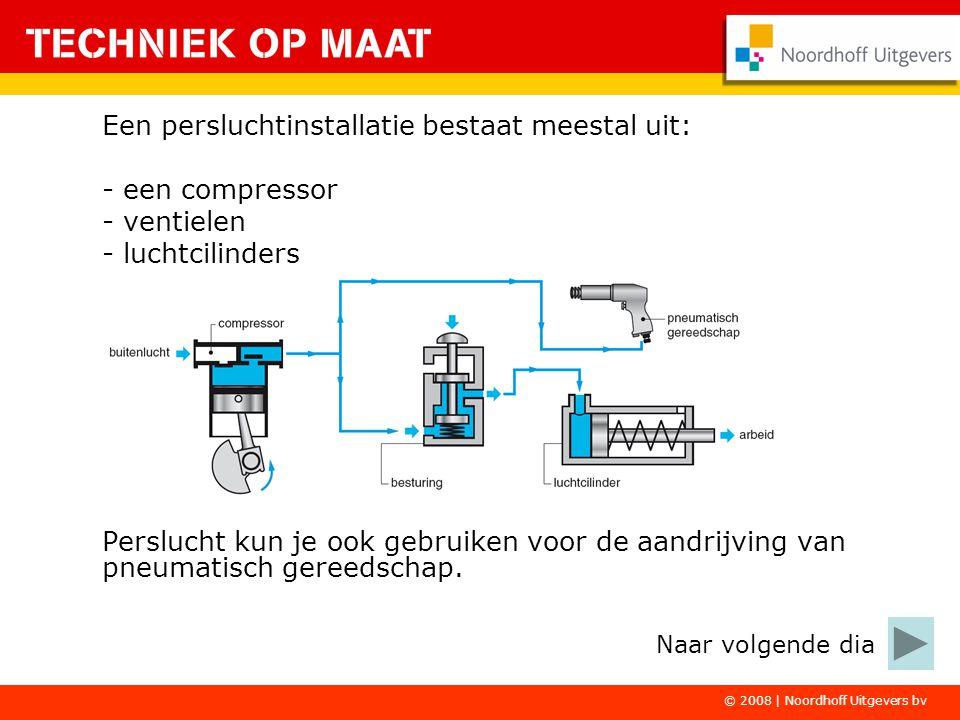 © 2008 | Noordhoff Uitgevers bv Een persluchtinstallatie bestaat meestal uit: - een compressor - ventielen - luchtcilinders Perslucht kun je ook gebru