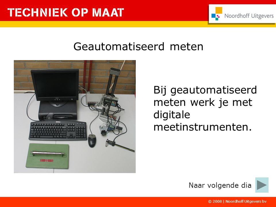 © 2008 | Noordhoff Uitgevers bv Geautomatiseerd meten Bij geautomatiseerd meten werk je met digitale meetinstrumenten. Naar volgende dia